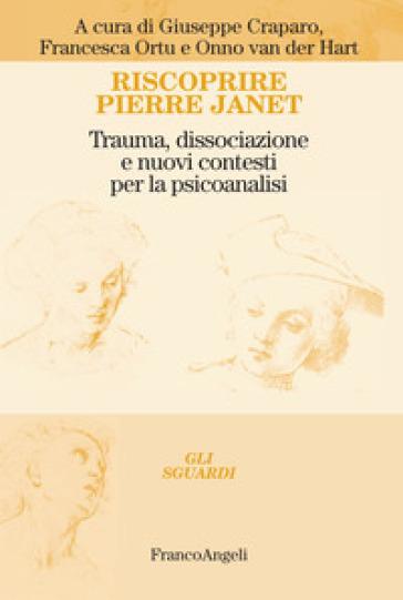 Riscoprire Pierre Janet. Trauma, dissociazione e nuovi contesti per la psicoanalisi - G. Craparo | Rochesterscifianimecon.com