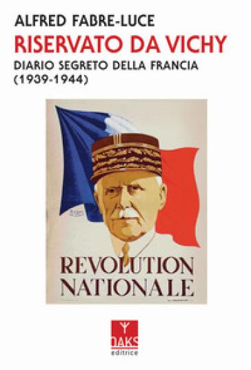 Riservato da Vichy. Diario segreto della Francia (1939-1945) - Alfred Fabre Luce | Rochesterscifianimecon.com