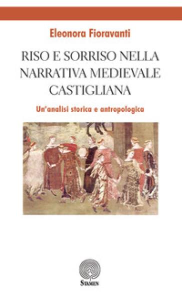 Riso e sorriso nella narrativa castigliana medievale. Un'analisi storica e antropologica - Eleonora Fioravanti   Rochesterscifianimecon.com