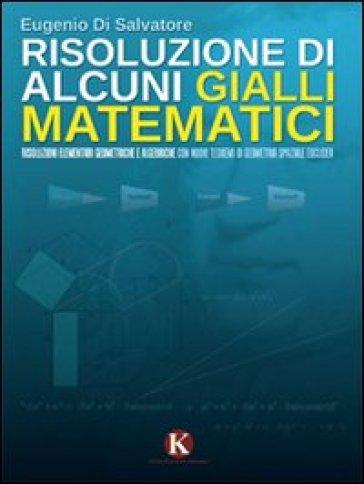 Risoluzione di alcuni gialli matematici - Eugenio Di Salvatore | Jonathanterrington.com