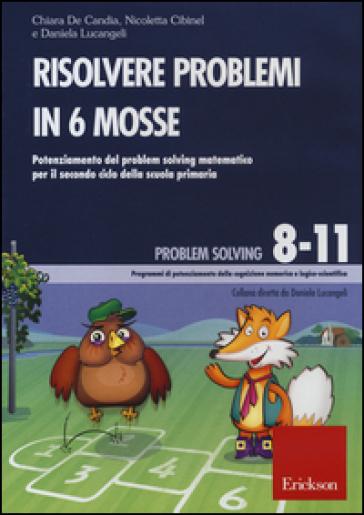 Risolvere problemi in 6 mosse. Potenziamento del problem solving matematico per il secondo ciclo della scuola primaria. CD-ROM - Chiara De Candia | Thecosgala.com