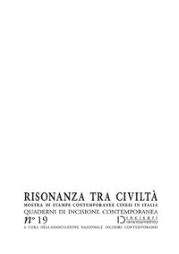 Risonanza tra civiltà. Mostra di stampe contemporanee cinesi in Italia. Quaderni di incisione contemporanea. 19. - L. Rossetto | Ericsfund.org