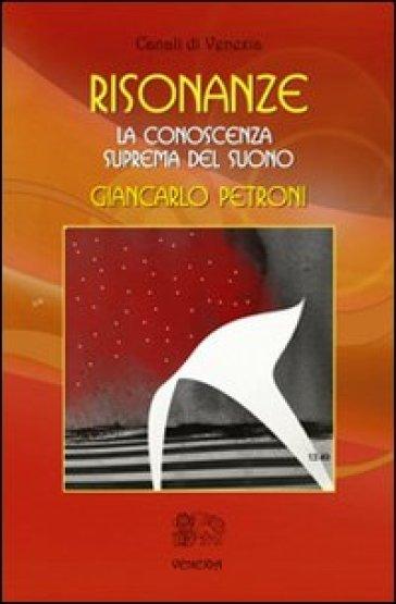 Risonanze. La conoscenza suprema del suono - Giancarlo Petroni |