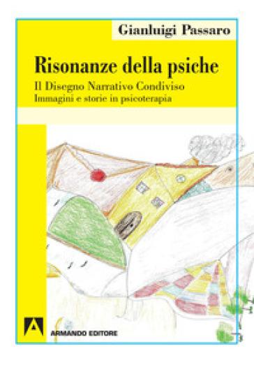 Risonanze della psiche. Il disegno narrativo condiviso - Gianluigi Passaro  