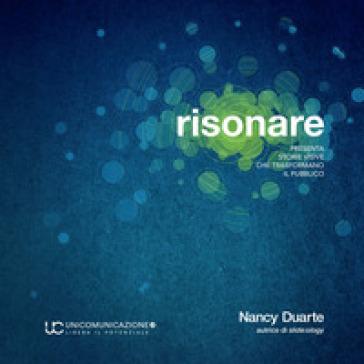 Risonare. Presenta storie visive che trasformano il pubblico - Nancy Duarte   Thecosgala.com