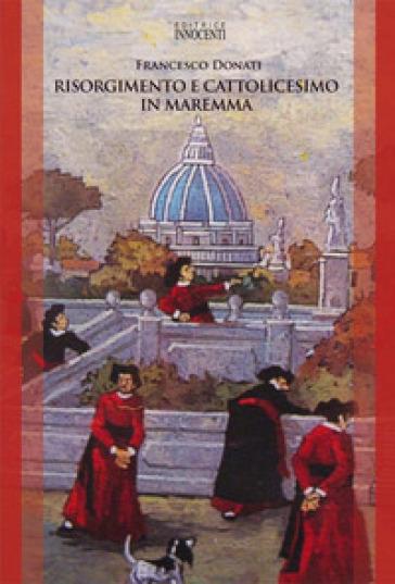 Risorgimento e Cattolicesimo in Maremma - Francesco Donati | Kritjur.org