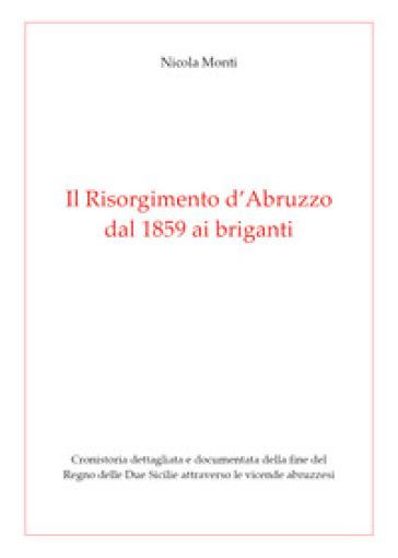 Il Risorgimento d' Abruzzo, dal 1859 ai briganti - Nicola Monti   Rochesterscifianimecon.com