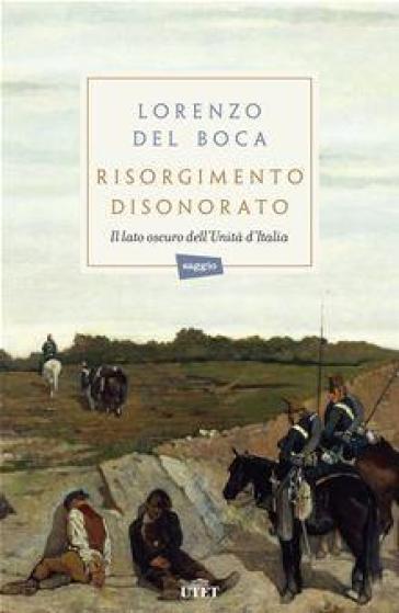 Risorgimento disonorato - Lorenzo Del Boca |