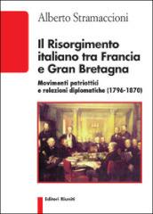 Il Risorgimento italiano tra Francia e Gran Bretagna. Movimenti patriottici e relazioni diplomatiche (1796-1870) - Alberto Stramaccioni