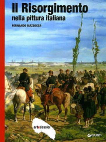Il Risorgimento nella pittura italiana. Ediz. illustrata - Fernando Mazzocca |