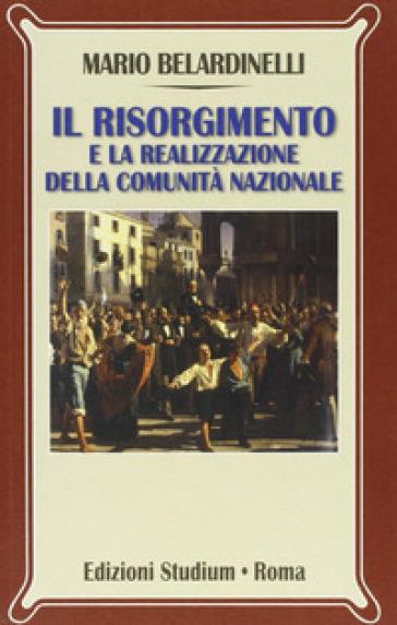 Il Risorgimento e la realizzazione della comunità nazionale - Mario Belardinelli  