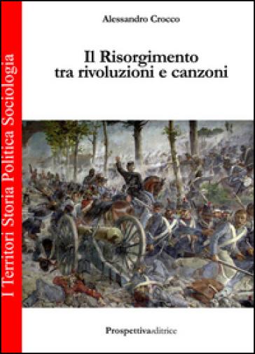 Il Risorgimento tra rivoluzione e canzoni - Alessandro Crocco   Rochesterscifianimecon.com