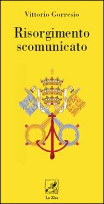 Risorgimento scomunicato - Vittorio Gorresio |