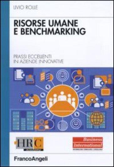Risorse umane e benchmarking. Prassi eccellenti in aziende innovative - Livio Rolle  