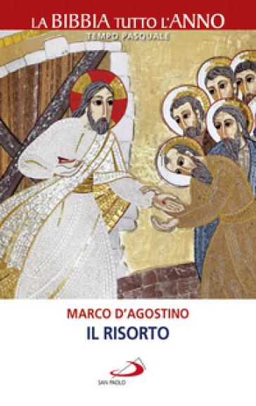 Il Risorto. La Bibbia tutto l'anno. Tempo pasquale - Marco D'Agostino |