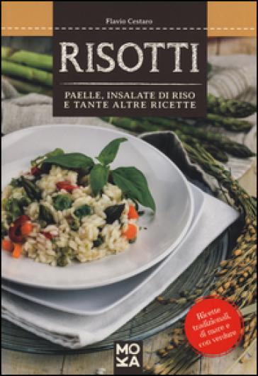 Risotti. Paelle, insalate di riso e tante altre ricette - Flavio Cestaro |