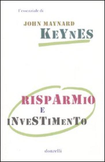 Risparmio e investimento - John Maynard Keynes |