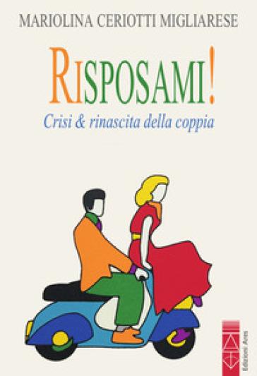 Risposami! Crisi & rinascita della coppia - Mariolina Ceriotti Migliarese | Jonathanterrington.com