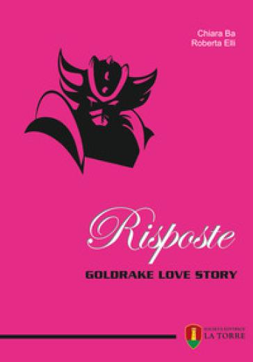 Risposte. Goldrake love story - Chiara Ba |