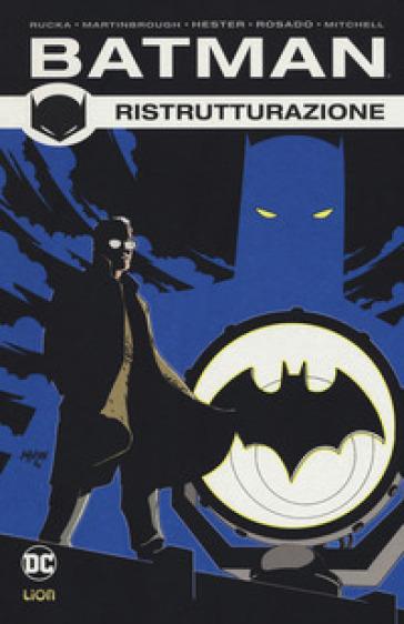 Ristrutturazione. Batman. 2. - Greg Rucka |