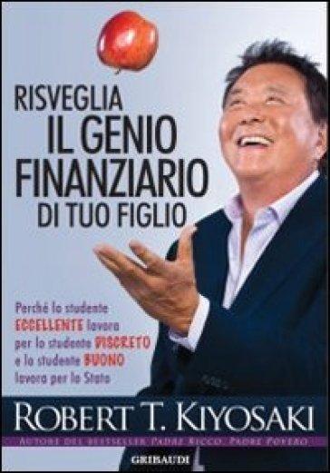 Risveglia il genio finanziario di tuo figlio - Robert T. Kiyosaki pdf epub