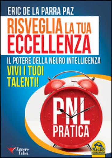 Risveglia la tua eccellenza. Il potere della neuro intelligenza. Vivi i tuoi talenti! - Eric De La Parra Paz | Rochesterscifianimecon.com