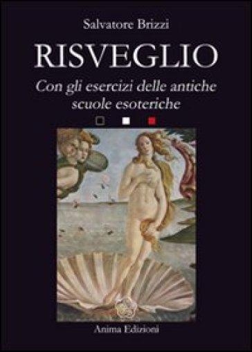 Risveglio. Con esercizi delle antiche scuole esoteriche - Salvatore Brizzi | Jonathanterrington.com