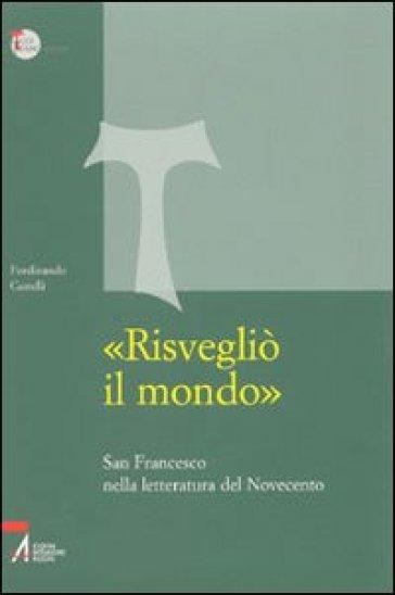 «Risvegliò il mondo». San Francesco nella letteratura del Novecento - Ferdinando Castelli | Ericsfund.org