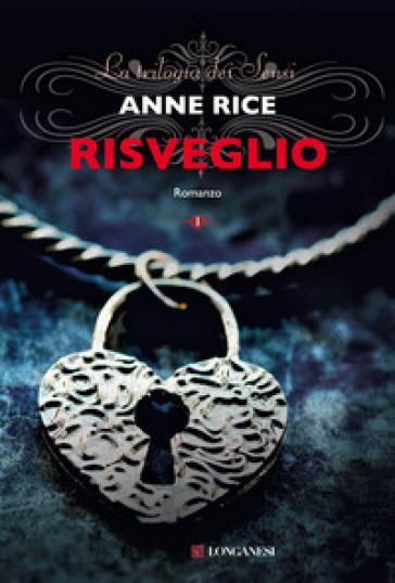 Risveglio. La trilogia dei Sensi. 1. - Anne Rice  
