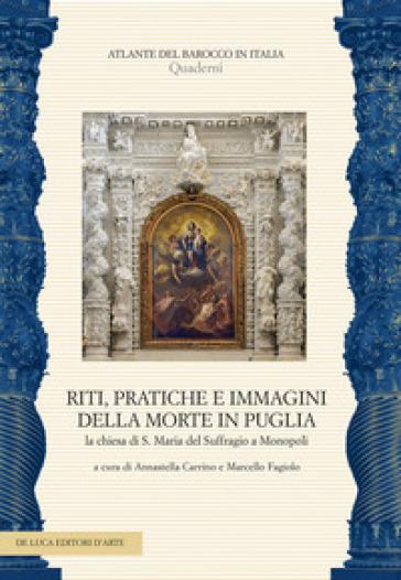 Riti, pratiche e immagini della morte in Puglia. La chiesa di S. Maria del Suffragio a Monopoli. Ediz. a colori. Con CD-Audio - A. Carrino |