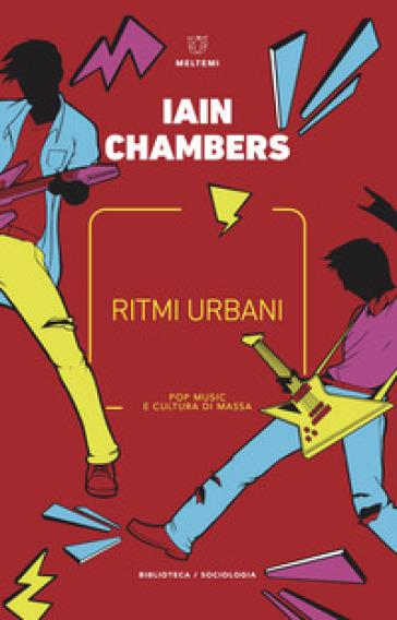 Ritmi urbani. Pop music e cultura di massa - Iain Chambers | Thecosgala.com