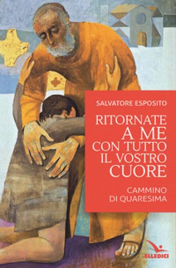 Ritornate a me con tutto il vostro cuore - Salvatore Esposito |