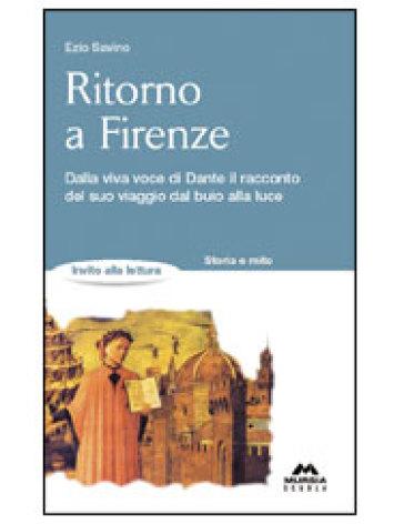 Ritorno a Firenze. La Divina Commedia raccontata da Dante - Ezio Savino |