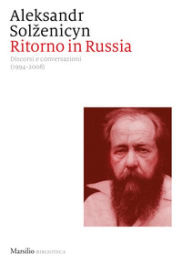 Ritorno in Russia. Discorsi e conversazioni (1994-2008) - Aleksandr Solzenicyn | Rochesterscifianimecon.com