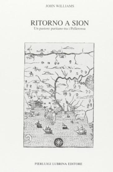 Ritorno a Sion (1704-1706). Un pastore puritano tra i pellerossa - John Williams   Jonathanterrington.com