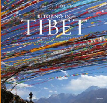 Ritorno in Tibet. Un pellegrinaggio al Monte Kailash