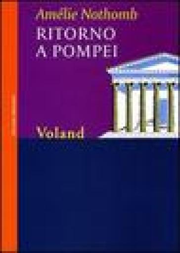 Ritorno a Pompei - Amélie Nothomb |
