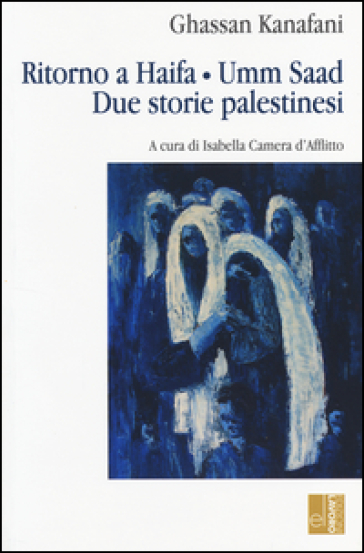 Ritorno ad Haifa-Umm Saad. Due storie palestinesi - Ghassan Kanafani |