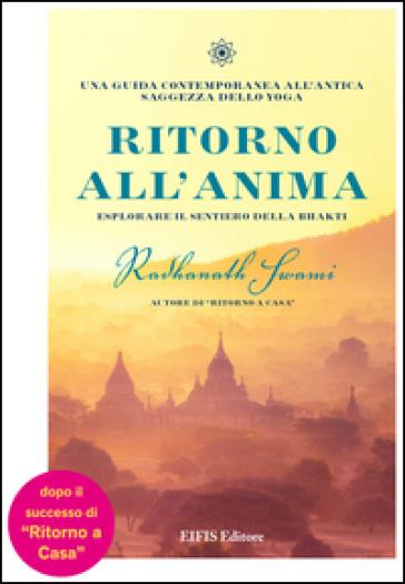 Ritorno all'anima. Esplorare il sentiero della Bhakti - Radhanath Swami | Rochesterscifianimecon.com