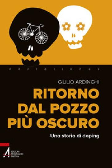 Ritorno dal pozzo più oscuro. Una storia di doping - Giulio Ardinghi   Rochesterscifianimecon.com