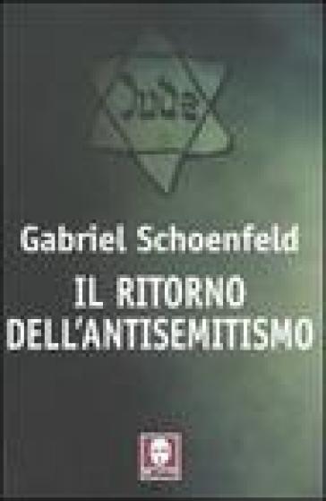 Ritorno dell'antisemitismo (Il) - Gabriel Schoenfeld |