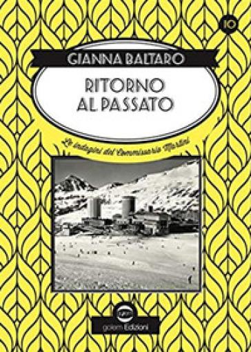 Ritorno al passato. Le indagini del commissario Martini - Gianna Baltaro | Thecosgala.com