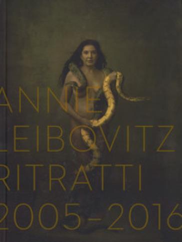 Ritratti 2005-2016. Ediz. illustrata - Annie Leibovitz |