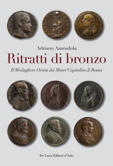 Ritratti di bronzo. Il medagliere Orsini dei Musei capitolini - A. Amendola   Rochesterscifianimecon.com