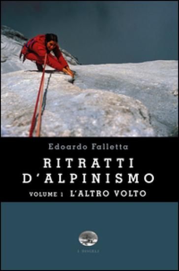 Ritratti d'alpinismo. 1: L'altro volto - Edoardo Bruno Falletta | Jonathanterrington.com