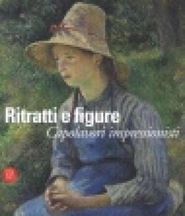Ritratti e figure. Capolavori impressionisti - Maria Teresa Benedetti |