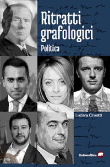 Ritratti grafologici. Politica. Viaggio nei segreti della scrittura di note personalità politiche - Luciana Crucitti  