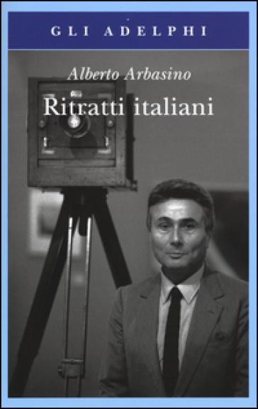 Ritratti italiani - Alberto Arbasino |