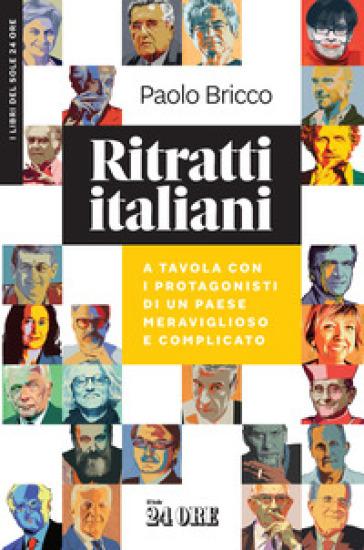 Ritratti italiani. A tavola con i protagonisti di un Paese meraviglioso e complicato - Paolo Bricco |