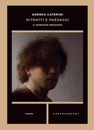 Ritratti e paesaggi. Il romanzo moderno - Andrea Caterini | Rochesterscifianimecon.com